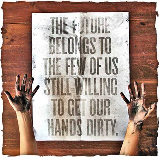 "Paper that reads, ""The future belongs to the few of us still willing to get our hands dirty."""